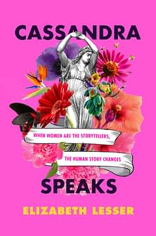 Cassandra Speaks - When Women Are The Storytellers, The Human Story Changes